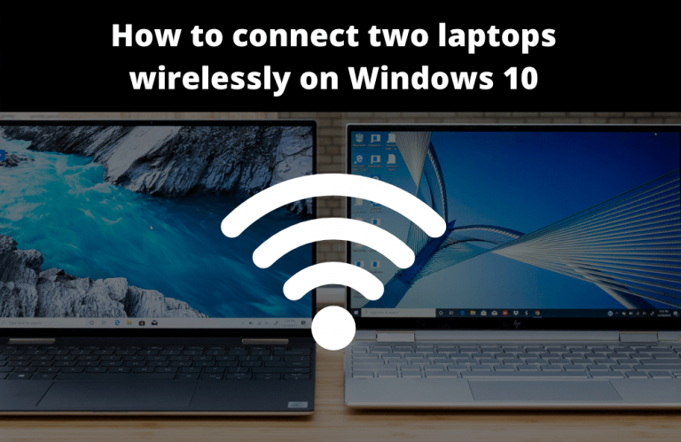 How to connect two laptops wirelessly on Windows 10